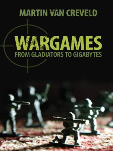 En Wargames, el historiador militar Martin Van Creveld examina la historia de los juegos de guerra.